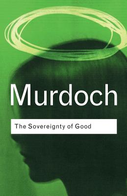 The Sovereignty of Good By Murdoch, Iris